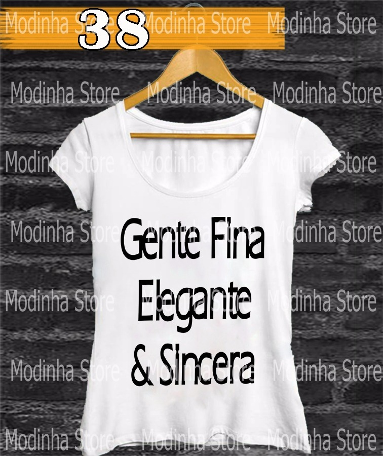 07ab08e9b4 Camiseta Feminina Frase Gente Fina Elegante   Sincera - R  42