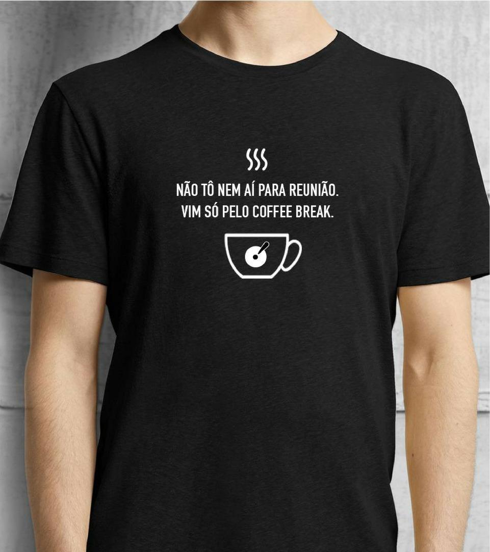 Camiseta Frase Não Tô Nem Aí Pra Reunião Bravo Café Preta R 4990