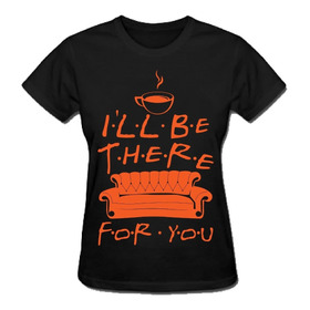 Camiseta I'll Be There For You (friends)