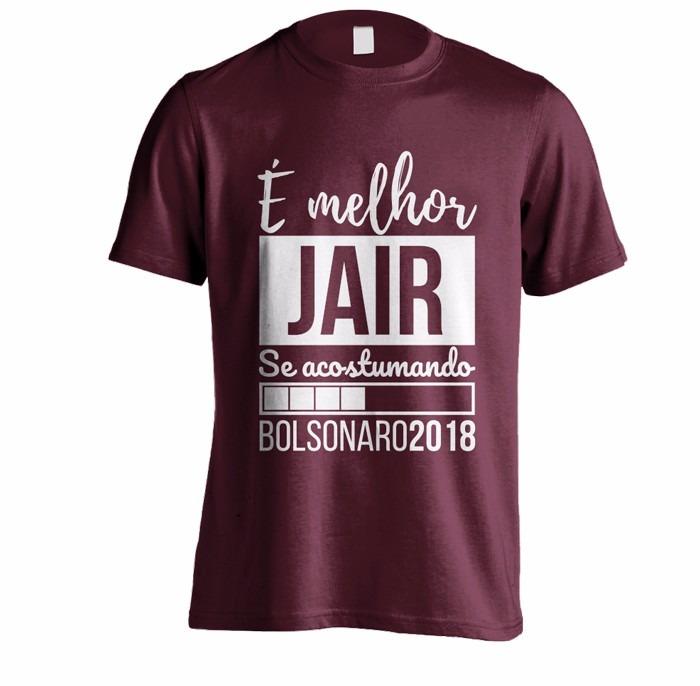 Camiseta Melhor Jair Se Acostumando Bolsonaro 2018 R 2690 Em