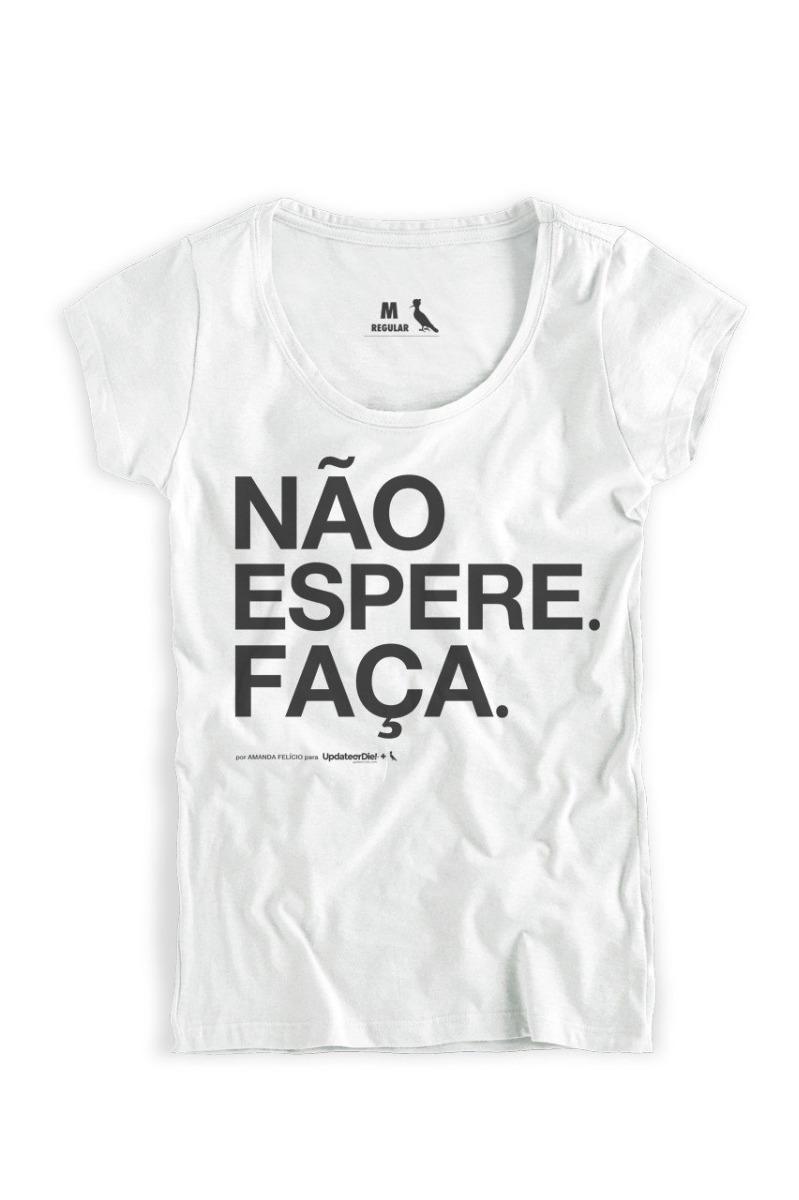 f7d94e24b6 Camiseta Ou Baby Look Frases Não Espere Faça Camisa Blusa - R  44