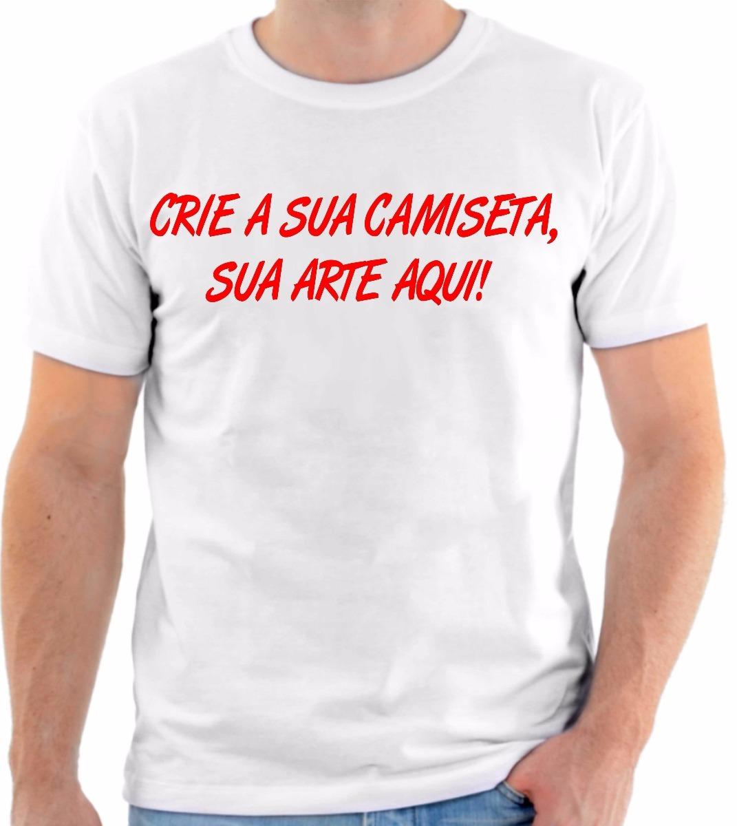camiseta personalizada crie sua camiseta sua arte aqui. Carregando zoom. 5144a682041