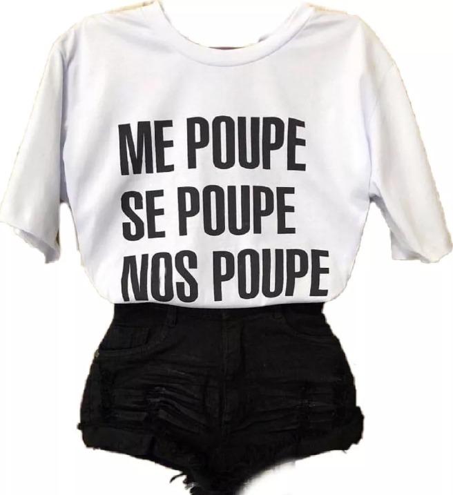 Camiseta T Shirt Me Poupe Se Poupe Nos Poupe Frases Moda R 2699