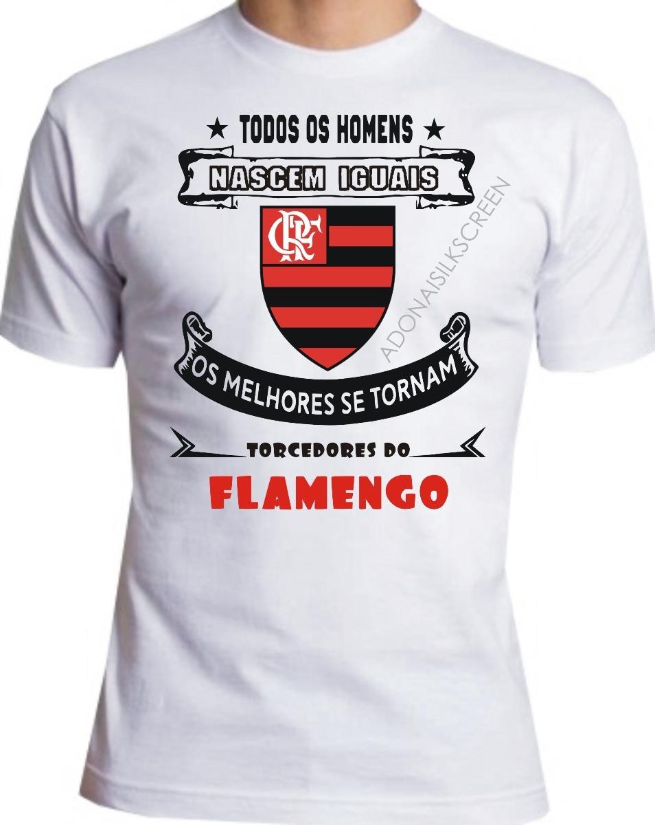 Camiseta Todos Homens Nascem Iguais Torcem Flamengo - R  30 73870d4fab862