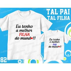 d1b54aa5c3ca7 Camiseta Eu Tenho A Melhor Filha Tal Pai Tal Filho(a) Kit