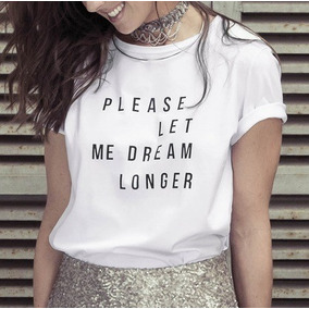 ce2e30d5e Camiseta Por Favor Deixe-me Sonhar Mais Frase Inglês T-shirt