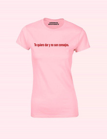 Camiseta Te Quiero Dar Y No Son Consejos