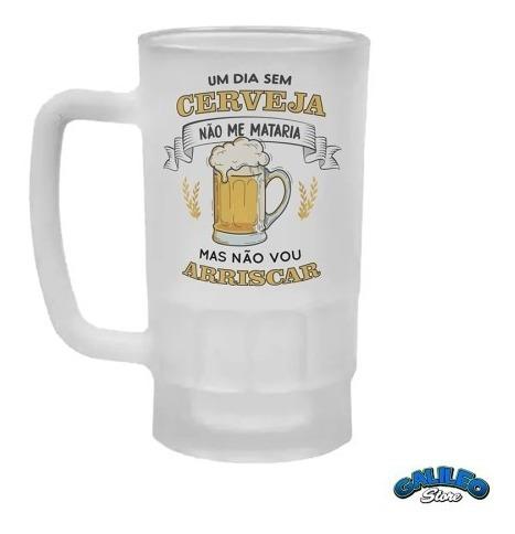 caneca de chopp personalizada c/ frase um dia s/ cerveja...