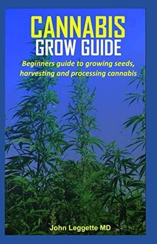 cannabis grow guide : john leggette md