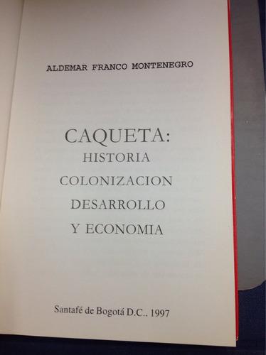 caquetá - aldemar franco. historia, colonización...