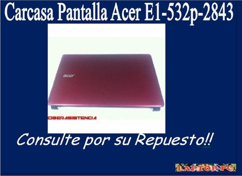 carcasa pantalla acer e1-532p-2843