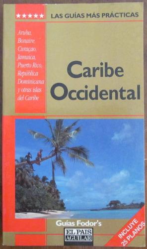 caribe occidental - guías fodor's - ed. el país / aguilar