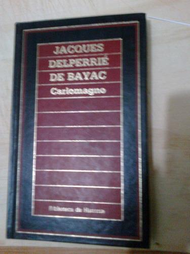 carlomagno   -   jacques delperrie de bayac