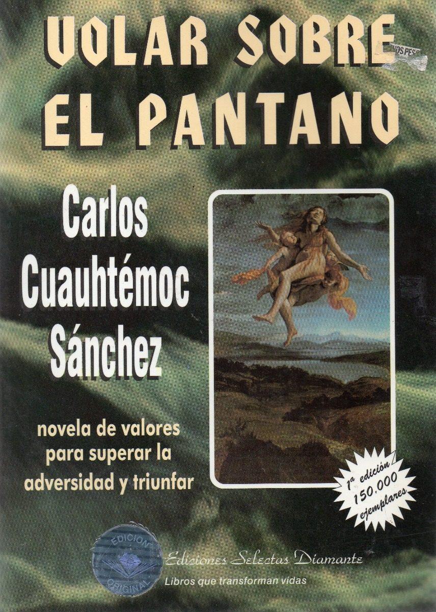 Carlos Cuauhtémoc Sánchez - Volar Sobre El Pantano - $ 130