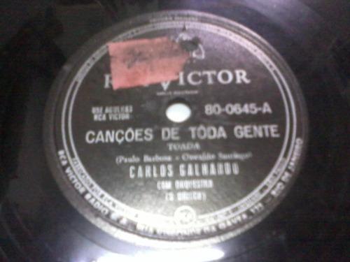 carlos galhardo canções de toda gente - 78 rpm