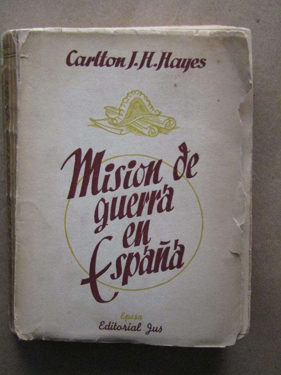 Resultado de imagen de - HAYES, Carlton J. H, Misión de guerra en España,