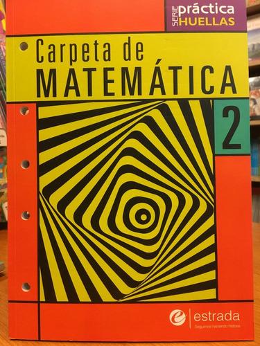 carpeta de matematica 2 - serie practica huellas - estrada