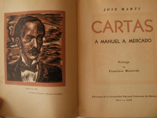 cartas a: a. manuel mercado. {josé martí} 1946,unam