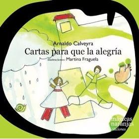 Cartas Para Que La Alegría - Arnaldo Calveyra