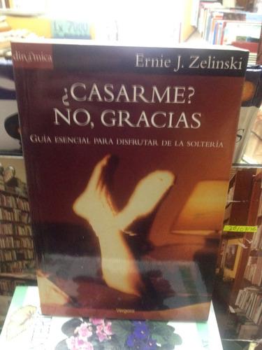 ¿casarme? no, gracias - ernie zelinski - ed. vergara - 2002