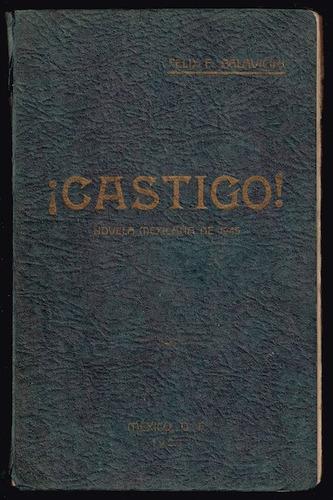 castigo. novela mexicana de 1945 - félix f. palavicini. 1926
