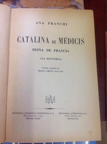 catalina de medicis. ana franchi. ed.juventud argentina.