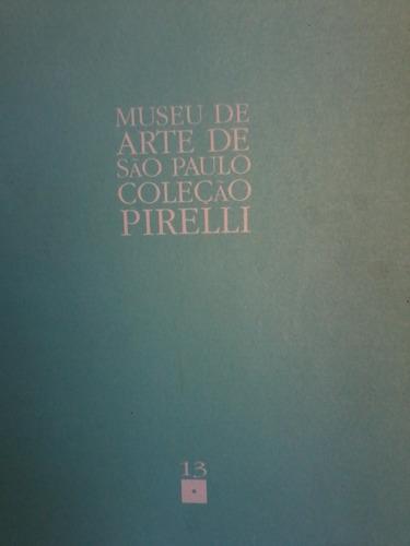 catálogo do museu de artes de s. paulo coleção pirelli 13