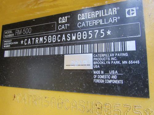 caterpillar rm500 ano 2015  10hs  new equipment.