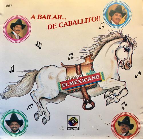 cd grupo el mexicano a bailar de caballito