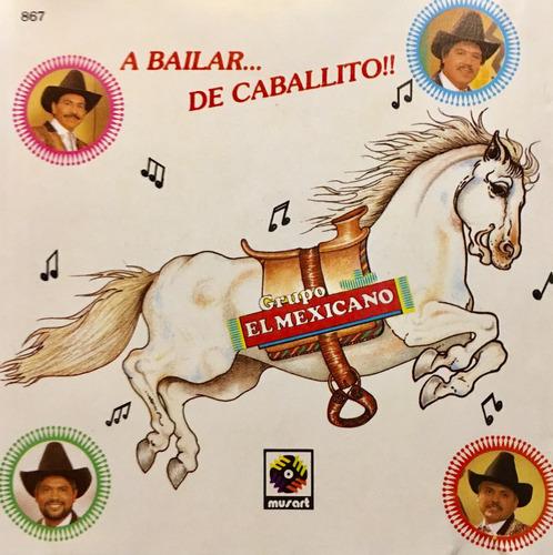 cd grupo el mexicano a bailar de caballito  - usado