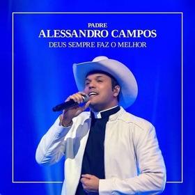 Cd Padre Alessandro Campos - Deus Sempre Faz O Melhor * Novo