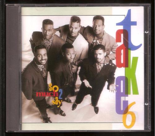 cd take 6 - so much 2 say - importado