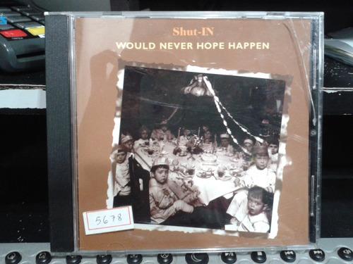 cd - would never hope happen - shut-in