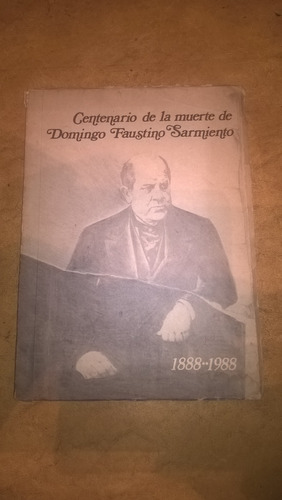 centenario de la muerte de domingo faustino sarmiento