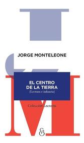 Resultado de imagen para MONTELEONE, Jorge. El centro de la tierra: lectura e infancia, Buenos Aires, Ampersand, 2018. (Experiencias de Lectura)