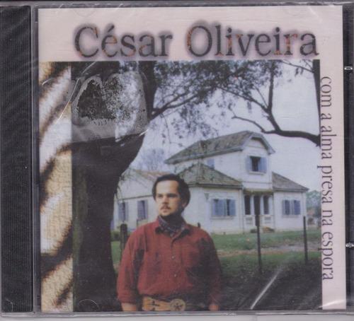 césar oliveira - cd com a alma presa da espora - lacrado