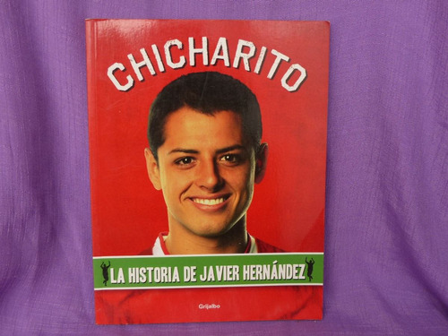 charles samuel, chicharito. la historia de javier hernández.