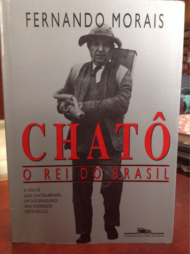 chatô o rei do brasil - fernando moráismorais