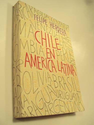 chile en america latina, felipe herrera