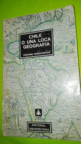 chile o una loca geografía benjamin subercaseaux