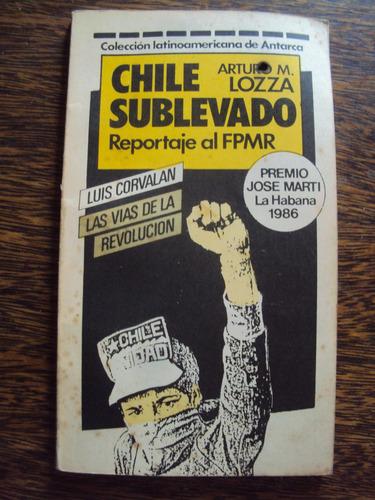 chile sublevado reportaje al fpmr arturo lozza pinochet