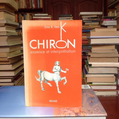 chiron essence et interprétation. zane b. stein. ed. helios.