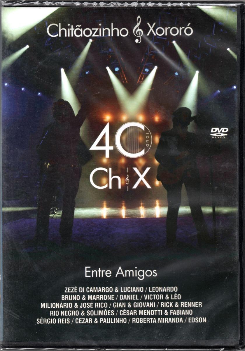 dvd de chitaozinho e xororo 40 anos entre amigos