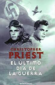 christopher priest - el ultimo dia de la guerra