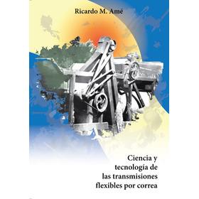 Ciencia Y Tecnología De Las Transmisiones Flex. Por Correa