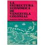 Libro, La Estructura Economica De Venezuela Colonial Brito