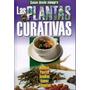 Las Plantas Curativas - Sanan Desde Siempre - Guia Digital