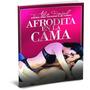 Ser Una Afrodita En La Cama+masturbacion Femenina+obsequio
