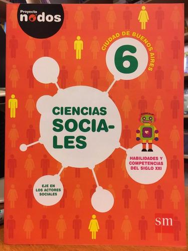 ciencias sociales 6 caba - proyecto nodos - ediciones sm