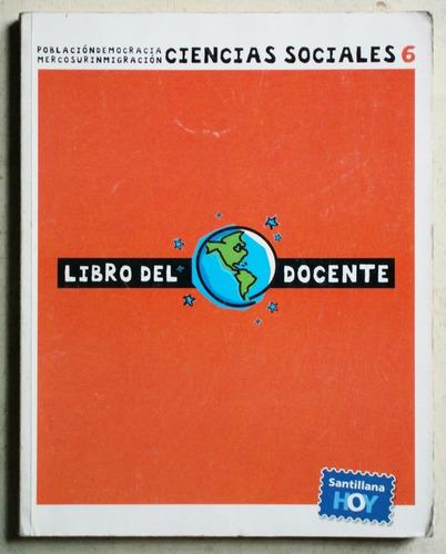 ciencias sociales 6 santillana hoy / libro del docente